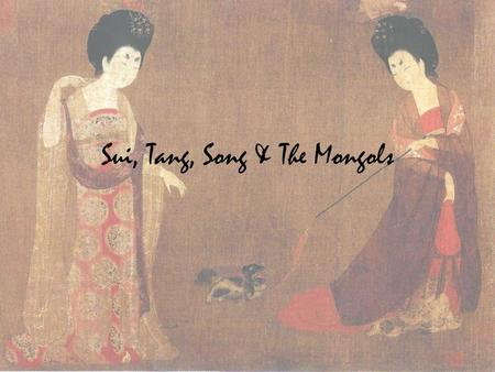 Sui, Tang, Song & The Mongols. Sui Dynasty Han dynasty fell in 220AD –Civil war until 581AD. Three Kingdoms Period –No trading between the east and the.