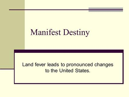 Manifest Destiny Land fever leads to pronounced changes to the United States.