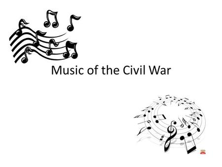 Music of the Civil War. Usage Played to issue marching orders Played in down time to boost morale or pass time Opposing bands would sometimes square off.