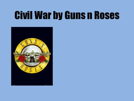 Civil War by Guns n Roses. Standard 11.9 Students analyze United States foreign policy since World War II. 11.10 Students analyze the development of federal.