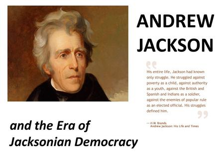 the democratic standards of andrew jackson in his age and time as the american president Teachers' curriculum institute andrew jackson and the growth of american democracy1 how well did president andrew jackson promote democracy andrew jackson and if you've time to spare while i rehearse this ditty.