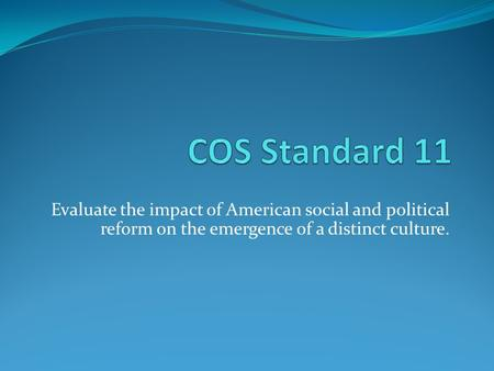 Evaluate the impact of American social and political reform on the emergence of a distinct culture.