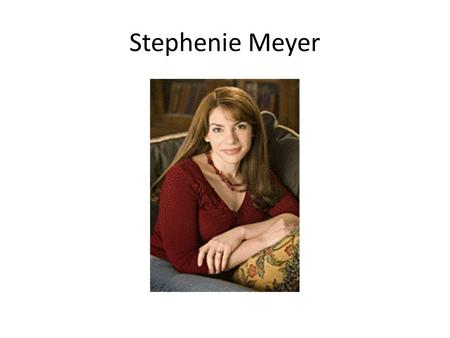 Stephenie Meyer. Background She was born in 1973 in Hartford Conneticut Considers herself an Arizona native after moving to Pheonix at age four Second.