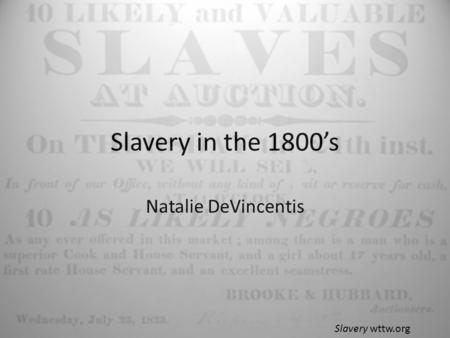 Slavery in the 1800's Natalie DeVincentis Slavery wttw.org.