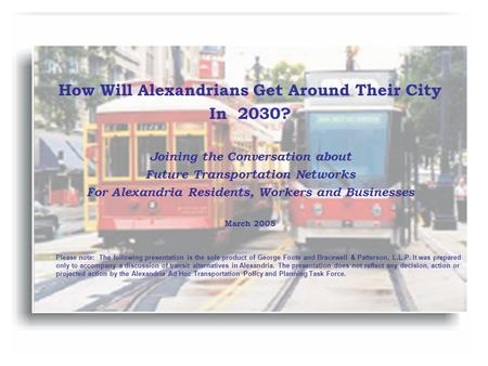 How Will Alexandrians Get Around Their City In 2030? Joining the Conversation about Future Transportation Networks For Alexandria Residents, Workers and.
