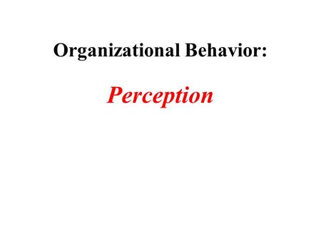 Organizational Behavior: Perception. Food Survey Recently a world-wide survey was conducted by the UN. The only question asked was... : Would you please.