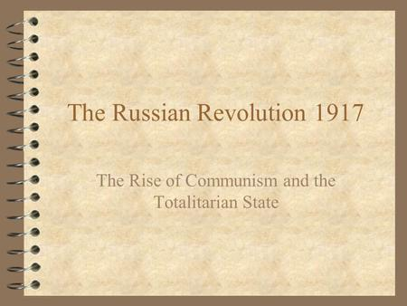 The Russian Revolution 1917 The Rise of Communism and the Totalitarian State.