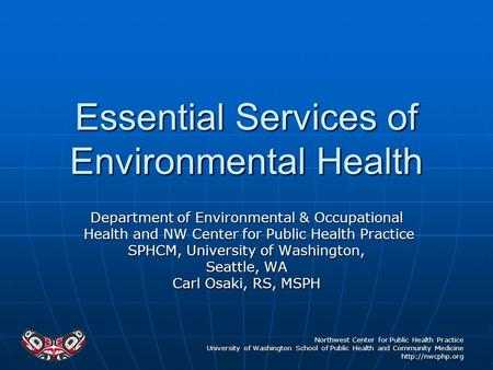 Northwest Center for Public Health Practice University of Washington School of Public Health and Community Medicine  Essential Services.