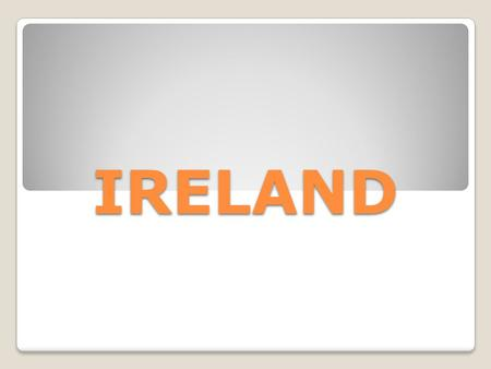 IRELAND. INDEX:  Presentation  Irish flag  History brief  Capital  Languages  Food  Festivities.