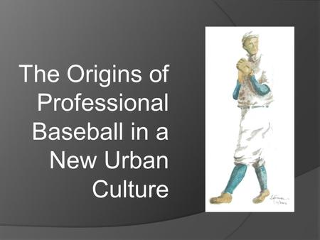 The Origins of Professional Baseball in a New Urban Culture.
