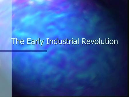 The Early Industrial Revolution. A. The Congress of Vienna, 1815.
