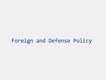 Foreign and Defense Policy. Foreign Policy Defined  Foreign policy:  Policies of the federal government directed to matters beyond (outside) US borders,