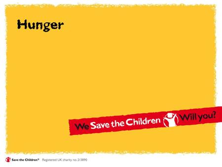 Hunger. We're ambitious Save the Children focus on: Chronic malnutrition Cash in hand Breastfeeding saves lives Feeding children in an emergency.