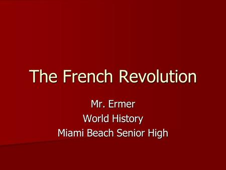 The French Revolution Mr. Ermer World History Miami Beach Senior High.