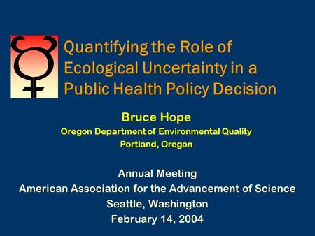 Quantifying the Role of Ecological Uncertainty in a Public Health Policy Decision Annual Meeting American Association for the Advancement of Science Seattle,