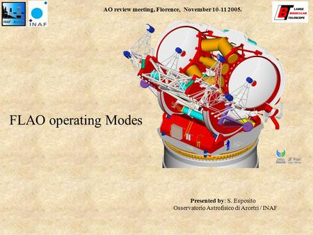 AO review meeting, Florence, November 10-11 2005. FLAO operating Modes Presented by: S. Esposito Osservatorio Astrofisico di Arcetri / INAF.