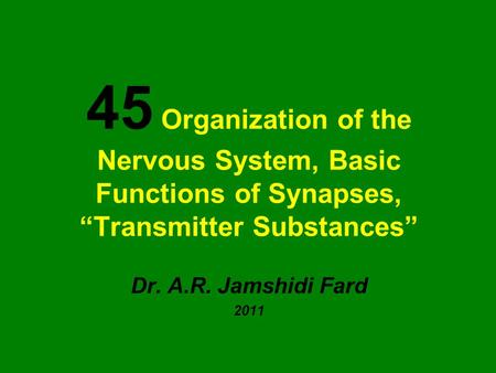 "45 Organization of the Nervous System, Basic Functions of Synapses, ""Transmitter Substances"" Dr. A.R. Jamshidi Fard 2011."