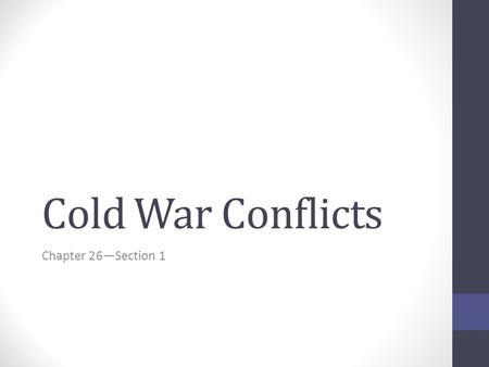 Cold War Conflicts Chapter 26—Section 1.