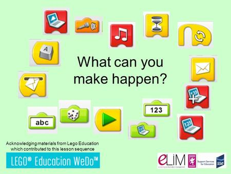 What can you make happen? Acknowledging materials from Lego Education which contributed to this lesson sequence.