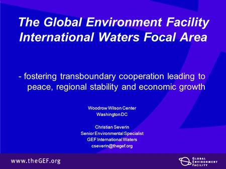 The Global Environment Facility International Waters Focal Area - fostering transboundary cooperation leading to peace, regional stability and economic.