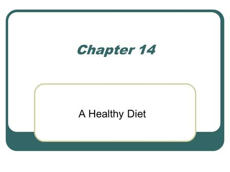 Chapter 14 A Healthy Diet. Nutrients for the Body Scientists have identified 45-50 nutrients that body needs. Nutrients are food substances required for.