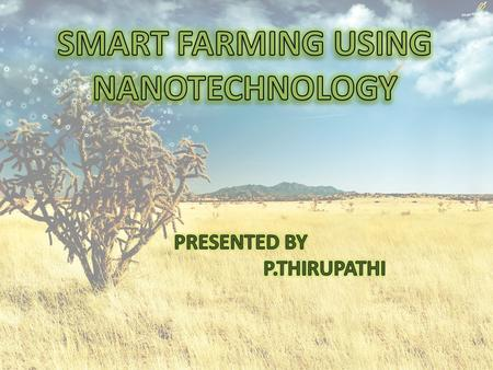 The application of nanotechnology to agriculture is possible by setting up 1.A controlled environment agriculture. & 2.Implementing precision farming.