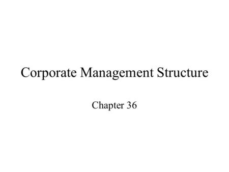 Corporate Management Structure Chapter 36. Shareholders Collectively own the corporation Indirect methods of control –Elect Directors –Approve amendments.