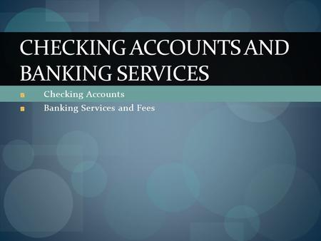 Checking Accounts Banking Services and Fees CHECKING ACCOUNTS AND BANKING SERVICES.