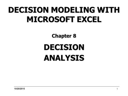 10/20/2015 1 DECISION MODELING WITH MICROSOFT EXCEL DECISION Chapter 8 ANALYSIS.