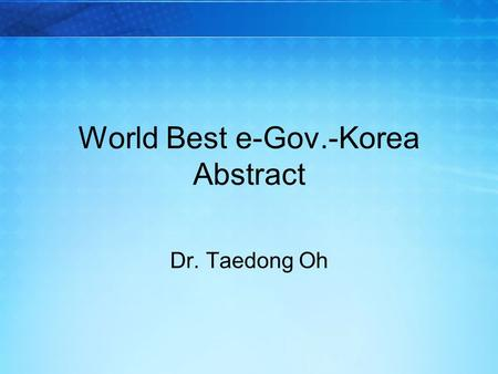 World Best e-Gov.-Korea Abstract Dr. Taedong Oh. 4.