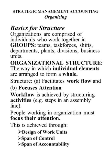STRATEGIC MANAGEMENT ACCOUNTING Organizing Basics for Structure Organizations are comprised of individuals who work together in GROUPS: teams, taskforces,