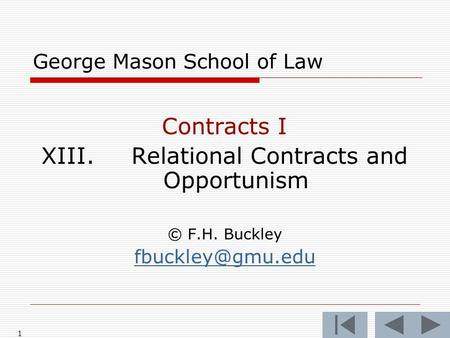 1 George Mason School of Law Contracts I XIII.Relational Contracts and Opportunism © F.H. Buckley