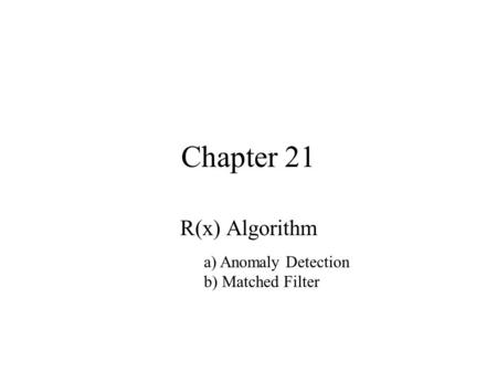 Chapter 21 R(x) Algorithm a) Anomaly Detection b) Matched Filter.