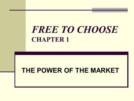 FREE TO CHOOSE CHAPTER 1 THE POWER OF THE MARKET.