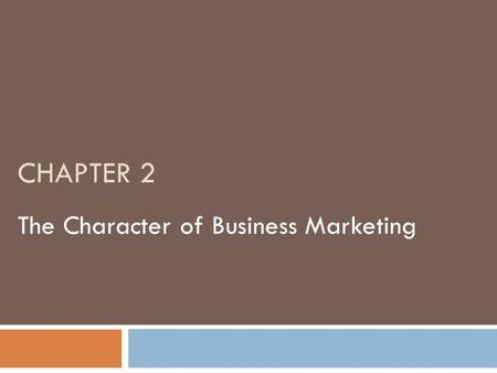 "CHAPTER 2 The Character of Business Marketing. Why Do We Need Relationships?  Consider the story ""I Pencil: My Family Tree""  The pencil asserts, ""not."