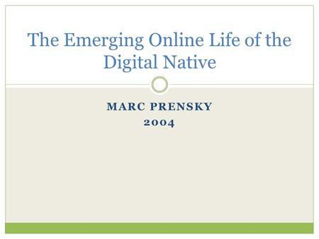 MARC PRENSKY 2004 The Emerging Online Life of the Digital Native.