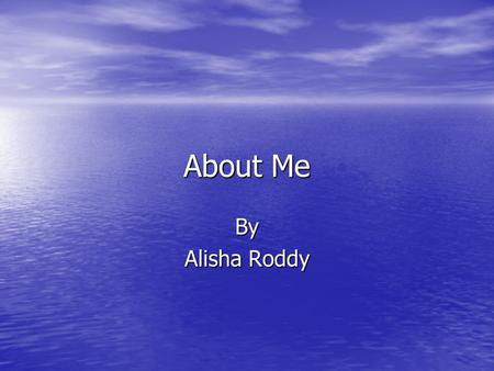 About Me By Alisha Roddy. My Immediate Family Tree I love them so much!