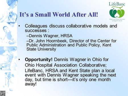 It's a Small World After All! Colleagues discuss collaborative models and successes : –Dennis Wagner, HRSA –Dr. John Hoornbeek, Director of the Center.