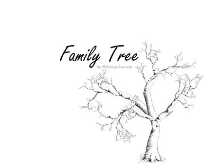 Family Tree By: Rebecca Araneta. Past Born December 30th, 1991, I was the first child of my parents Sunshine and Rey. From what I remember, being the.