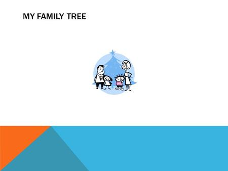MY FAMILY TREE. WHAT IS A FAMILY TREE Definition: a genealogical chart showing the ancestry, descent, and relationship of all members of a family or other.