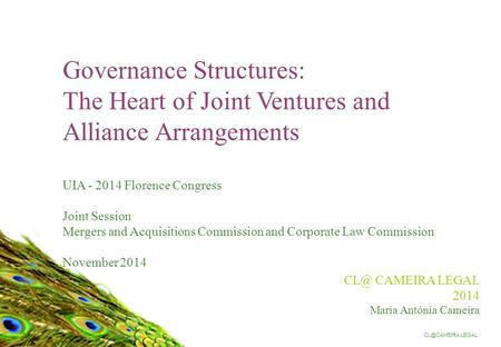 LEGAL 1 Governance Structures: The Heart of Joint Ventures and Alliance Arrangements UIA - 2014 Florence Congress Joint Session Mergers and.