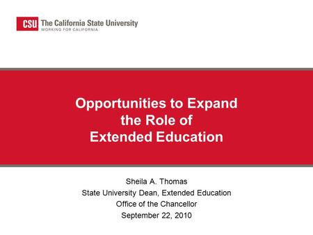 Opportunities to Expand the Role of Extended Education Sheila A. Thomas State University Dean, Extended Education Office of the Chancellor September 22,