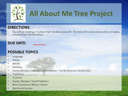 "All About Me Tree Project DIRECTIONS You will be creating a ""Culture Tree"" all about yourself. The tree will include six branches, or topics, selected."