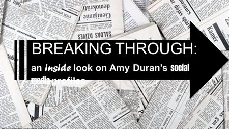 BREAKING THROUGH: an inside look on Amy Duran's social media profiles