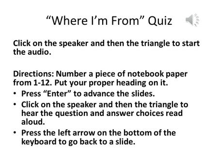 """Where I'm From"" Quiz Click on the speaker and then the triangle to start the audio. Directions: Number a piece of notebook paper from 1-12. Put your."