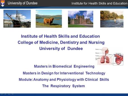 Institute of Health Skills and Education College of Medicine, Dentistry and Nursing University of Dundee Masters in Biomedical Engineering Masters in Design.