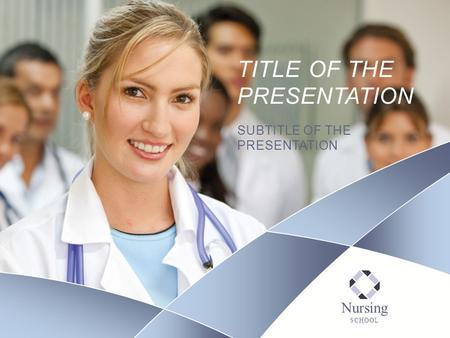 Nursing SCHOOL TITLE OF THE PRESENTATION SUBTITLE OF THE PRESENTATION.