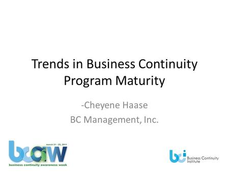 Trends in Business Continuity Program Maturity -Cheyene Haase BC Management, Inc.