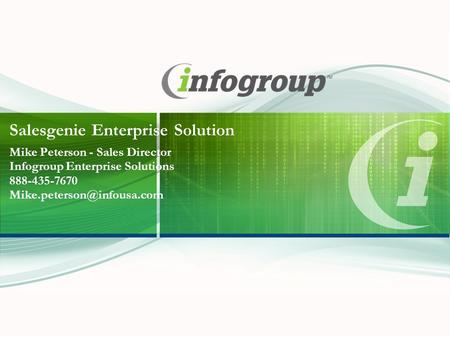 Salesgenie Enterprise Solution Mike Peterson - Sales Director Infogroup Enterprise Solutions 888-435-7670