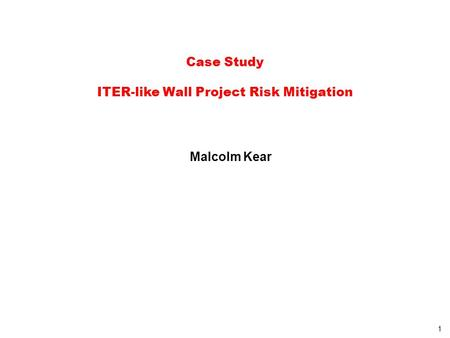 1 Case Study ITER-like Wall Project Risk Mitigation Malcolm Kear.